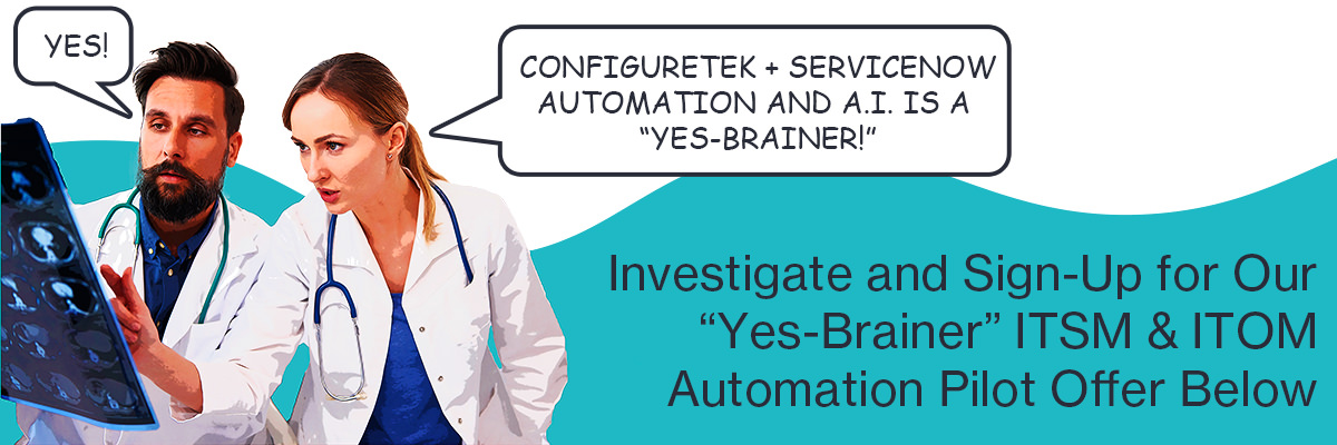 "ConfigureTek + ServiceNow Automation and AI is a ""Yes-Brainer"""